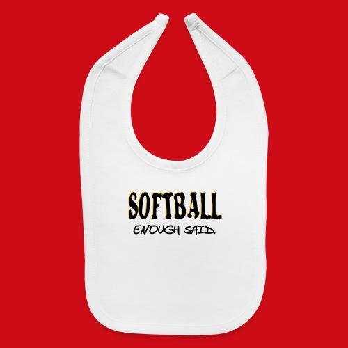 Softball Enough Said - Baby Bib