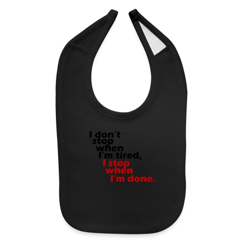 I don't stop when I'm tired, I stop when I'm done - Baby Bib