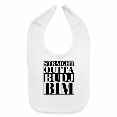 STRAIGHT OUTTA BUDJ BIM - Baby Bib