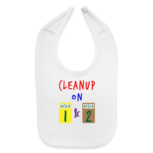 Cleanup on Aisle 1 and Aisle 2 - Baby Bib