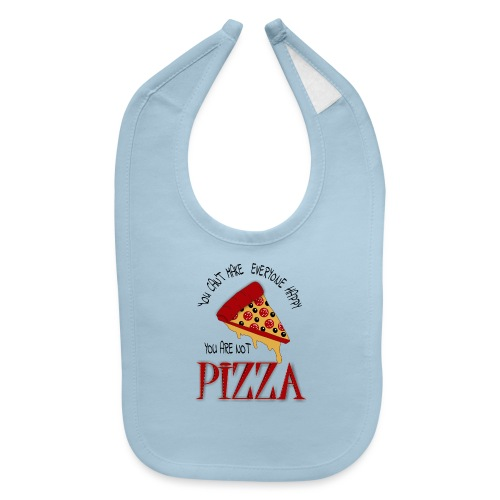 You Can't Make Everyone Happy You Are Not Pizza - Baby Bib