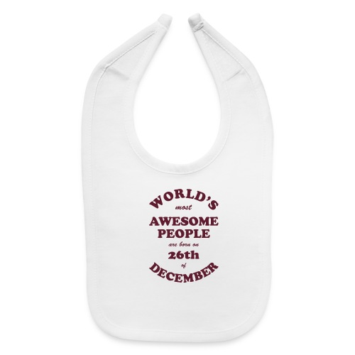 Most Awesome People are born on 26th of December - Baby Bib