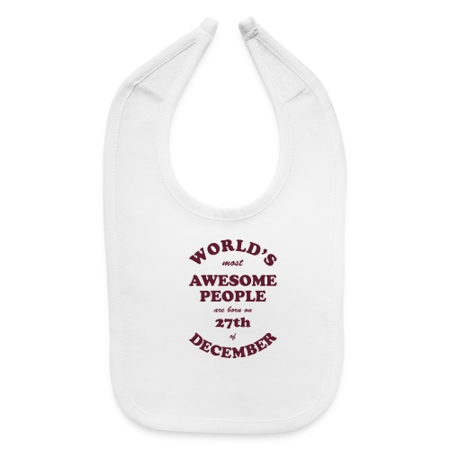 Most Awesome People are born on 27th of December - Baby Bib