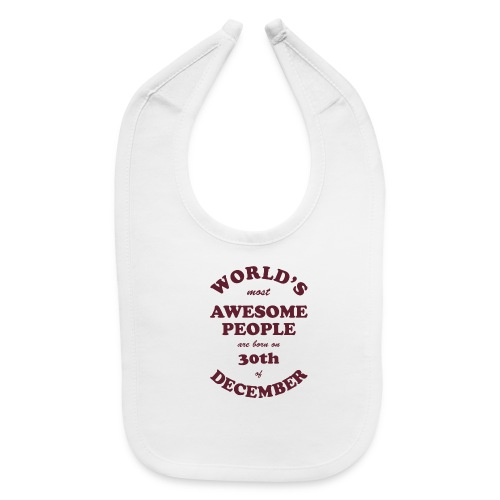 Most Awesome People are born on 30th of December - Baby Bib