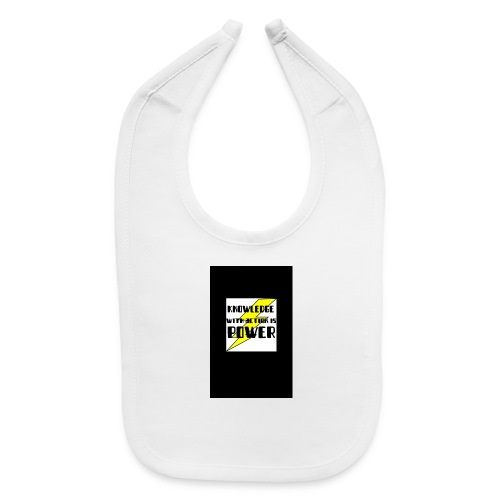 KNOWLEDGE WITH ACTION IS POWER! - Baby Bib