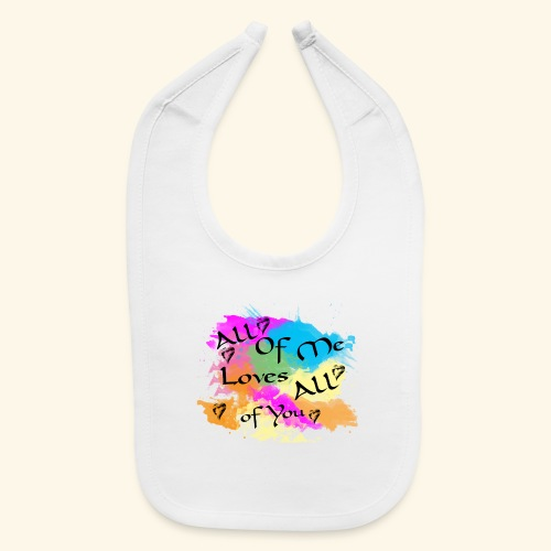 All of me loves all of you - Baby Bib