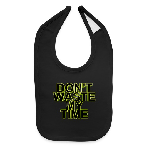 Don't waste my time 002 - Baby Bib