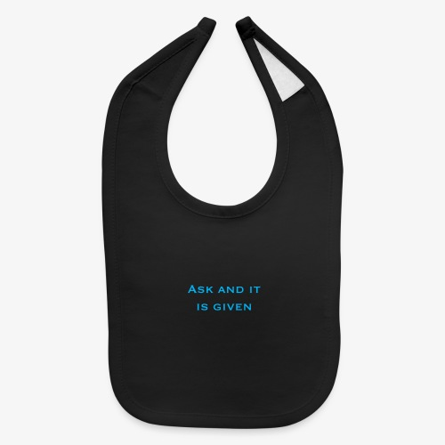Ask and it is given - Baby Bib