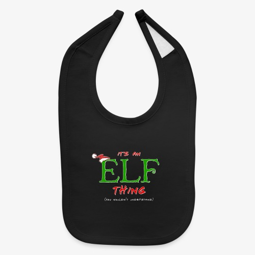 It's an Elf Thing, You Wouldn't Understand - Baby Bib