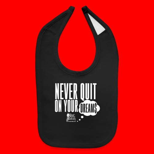 Never Quit On Your Dreams Big Bailey White Art - Baby Bib