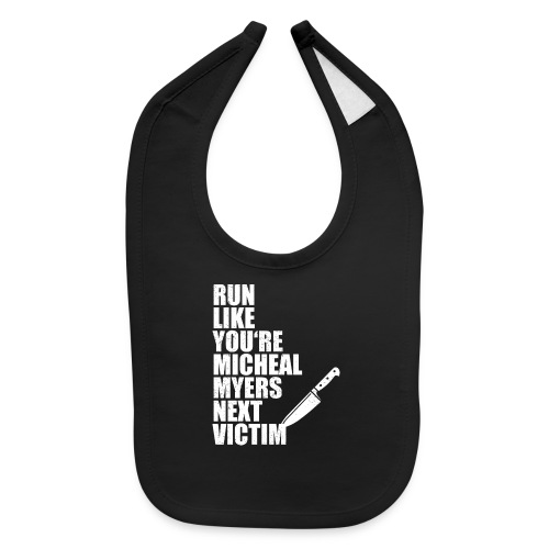 Run like you are Micheal Myers next victim - Baby Bib