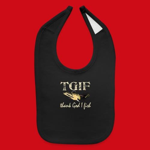 TGIF - Thank God I Fish - Baby Bib