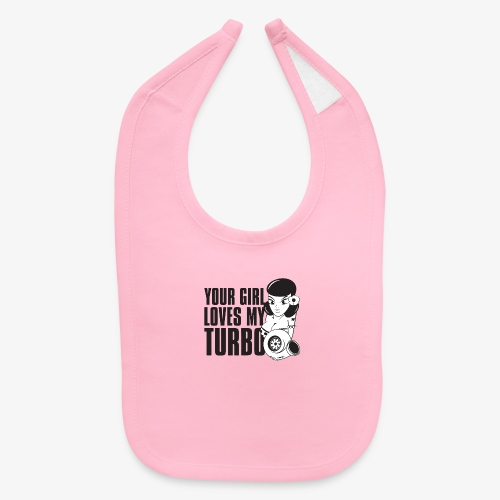 you girl loves my turbo - Baby Bib