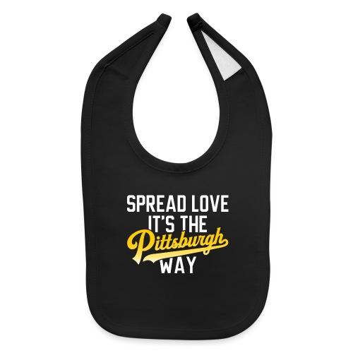 Spread Love it's the Pittsburgh Way - Baby Bib