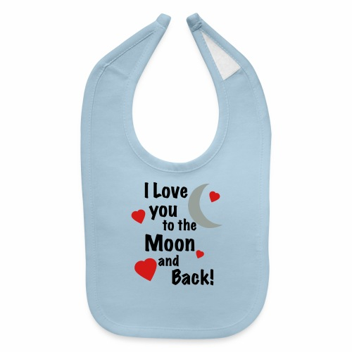 I Love You to the Moon and Back - Baby Bib