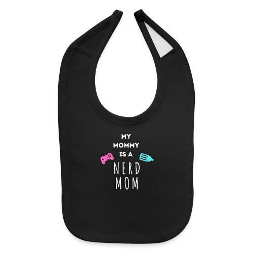 My Mommy is a Nerd Mom - Baby Bib