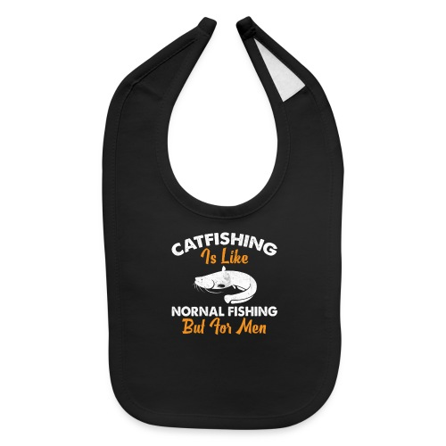 Catfish Is Like Normal Fishing But For Men - Baby Bib