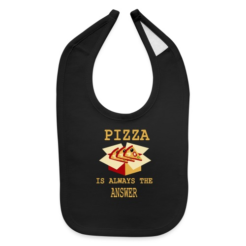 Pizza Is Always The Answer - Baby Bib