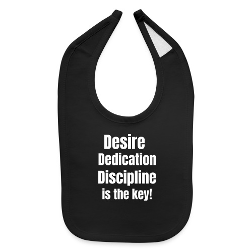 Desire Dedication Discipline is the key! - Baby Bib