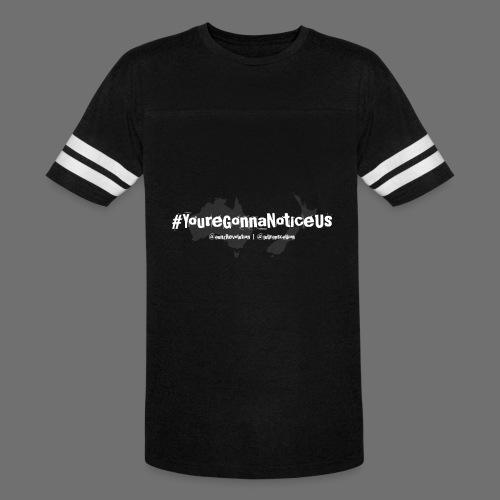 #youreGonnaNoticeUs - Vintage Sport T-Shirt