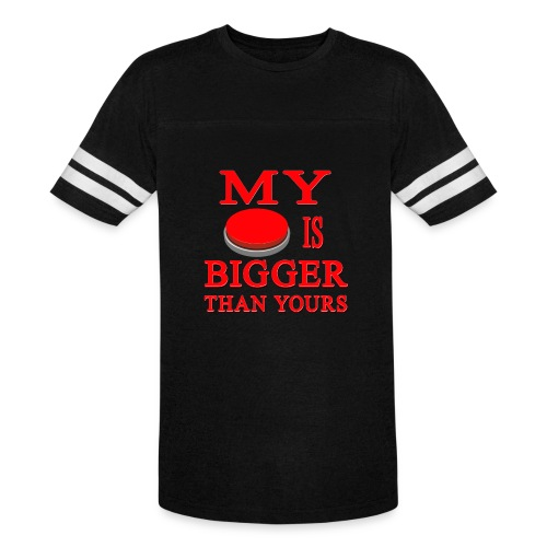 My Button Is Bigger Than Yours - Vintage Sport T-Shirt