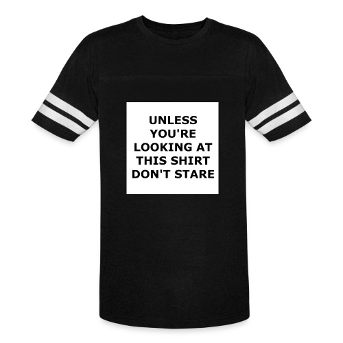UNLESS YOU'RE LOOKING AT THIS SHIRT, DON'T STARE. - Vintage Sport T-Shirt