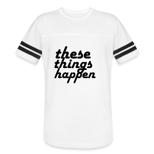 these things happen - Vintage Sport T-Shirt