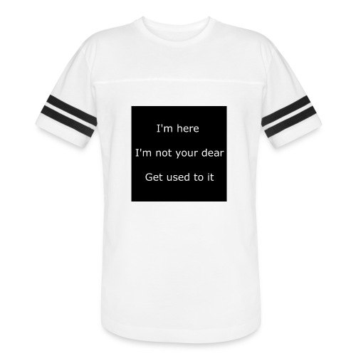 I'M HERE, I'M NOT YOUR DEAR, GET USED TO IT. - Vintage Sport T-Shirt