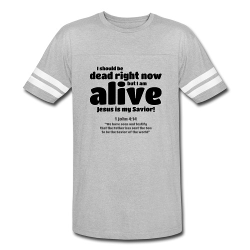 I Should be dead right now, but I am alive. - Vintage Sport T-Shirt