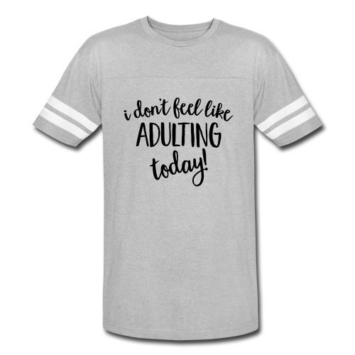 I don't feel like ADULTING today! - Vintage Sport T-Shirt