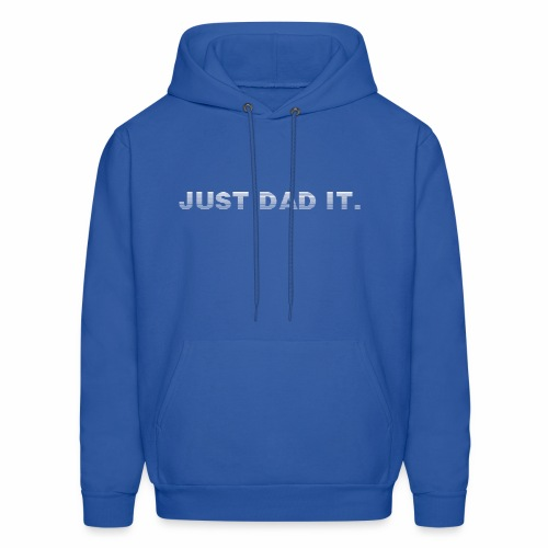 JUST DAD IT. - Men's Hoodie