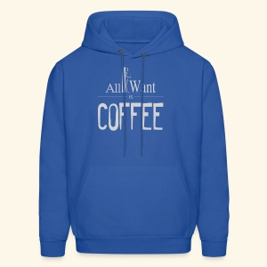 All I want is Coffee! - Men's Hoodie