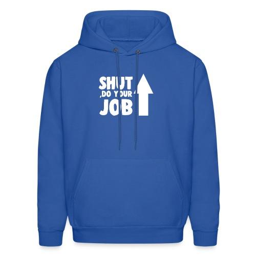 SHUT UP, DO YOUR JOB - Men's Hoodie