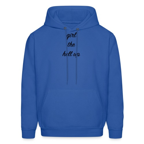 Girl The Hell Up - Men's Hoodie