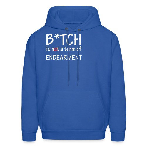 B*tch is not a term of endearment - Men's Hoodie