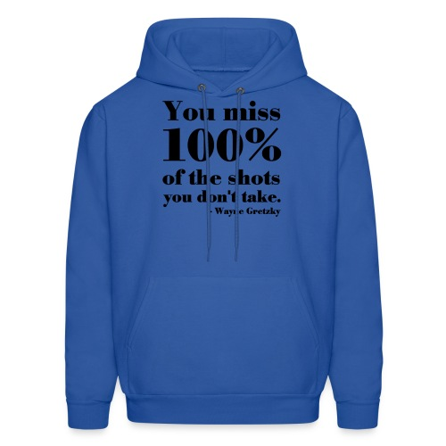 You Miss 100% Of The Shots You Don't Take - Men's Hoodie