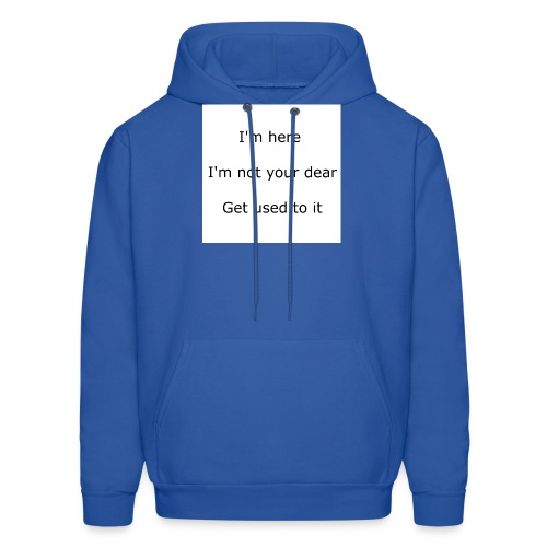 I'M HERE, I'M NOT YOUR DEAR, GET USED TO IT - Men's Hoodie