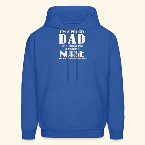 I'M A PROUD DAD OF A FREAKING AWESOME NURSE - Men's Hoodie