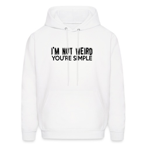 I'm Not Weird, You're Simple - Men's Hoodie