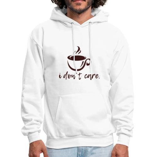 i don't care. - Men's Hoodie