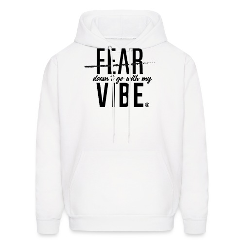 Fear Doesn't Go With The Vibe - Men's Hoodie