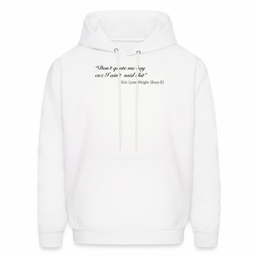 Eazy-E's immortal quote - Men's Hoodie