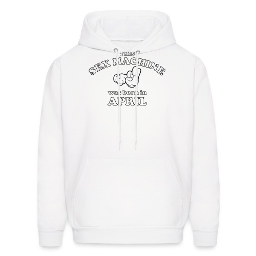 This Sex Machine are born in April - Men's Hoodie