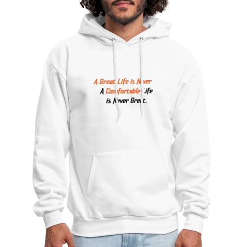 A Great Life is Never Comfortable - Men's Hoodie