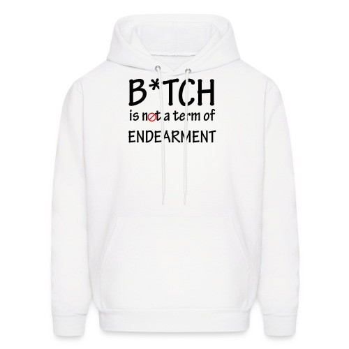 B*tch is not a term of Endearment - Black font - Men's Hoodie