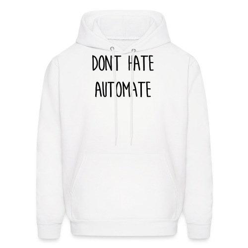Don't Hate Automate - Men's Hoodie