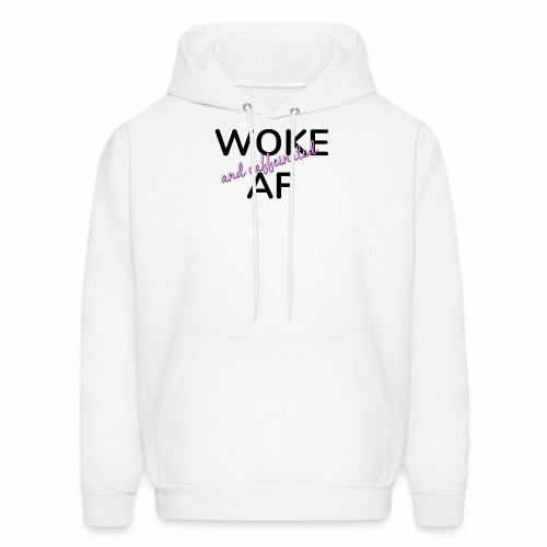 Woke & Caffeinated AF design - Men's Hoodie