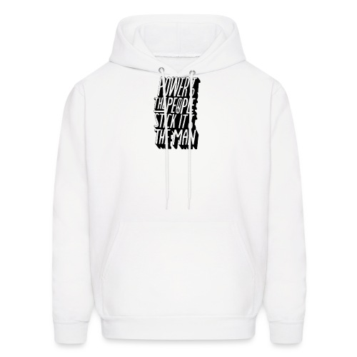Power To The People Stick It To The Man - Men's Hoodie