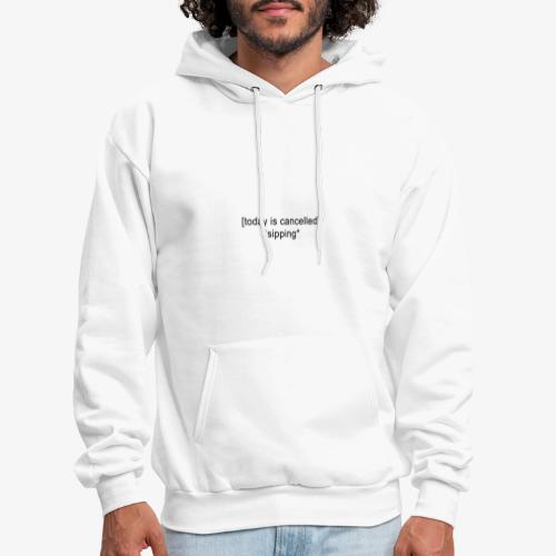 Today Is Cancelled *Sipping* Black Logo - Men's Hoodie