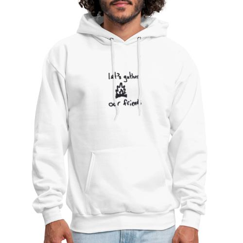 lets gather our friends - Men's Hoodie